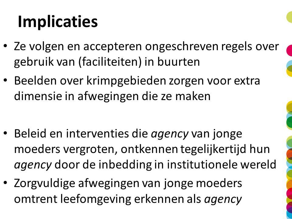 Implicaties Ze volgen en accepteren ongeschreven regels over gebruik van (faciliteiten) in buurten Beelden over krimpgebieden zorgen voor extra dimens