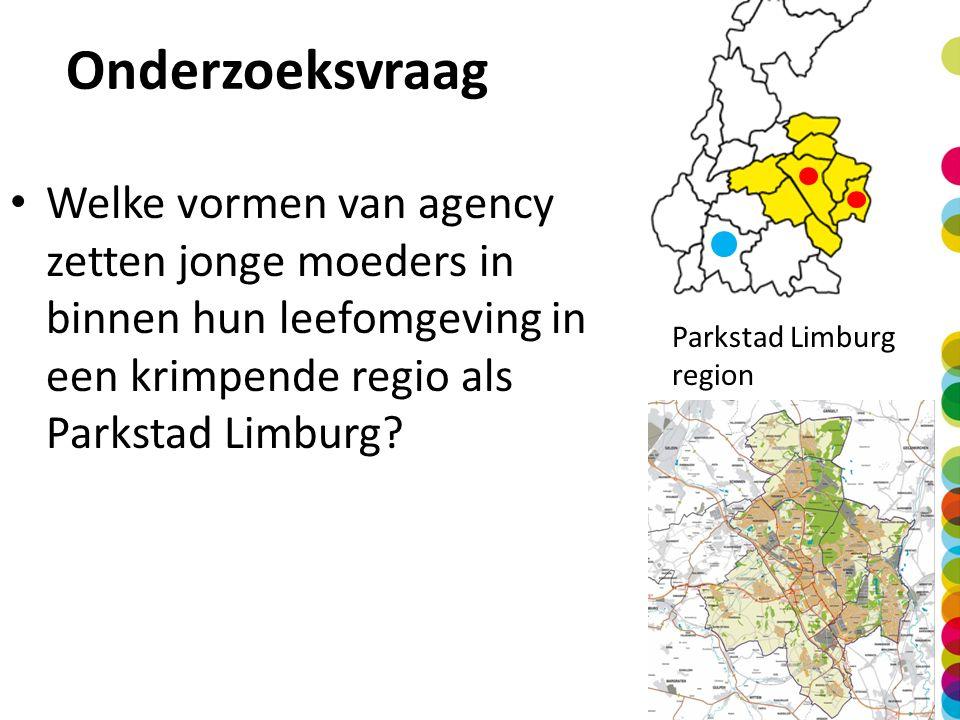 Parkstad Limburg region Onderzoeksvraag Welke vormen van agency zetten jonge moeders in binnen hun leefomgeving in een krimpende regio als Parkstad Li