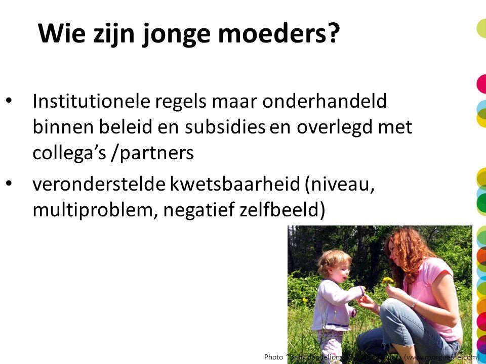 Wie zijn jonge moeders? Institutionele regels maar onderhandeld binnen beleid en subsidies en overlegd met collega's /partners veronderstelde kwetsbaa