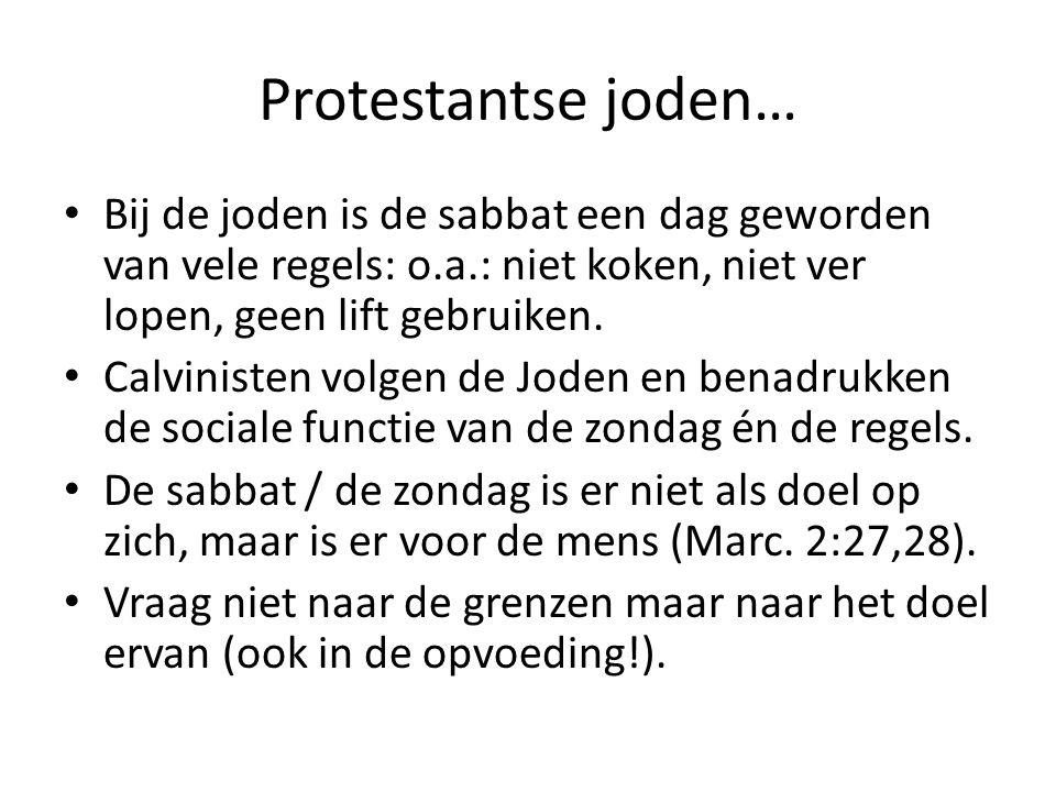 Protestantse joden… Bij de joden is de sabbat een dag geworden van vele regels: o.a.: niet koken, niet ver lopen, geen lift gebruiken. Calvinisten vol