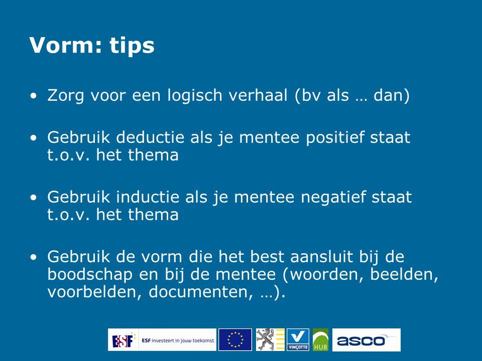 Vorm: tips Zorg voor een logisch verhaal (bv als … dan) Gebruik deductie als je mentee positief staat t.o.v. het thema Gebruik inductie als je mentee