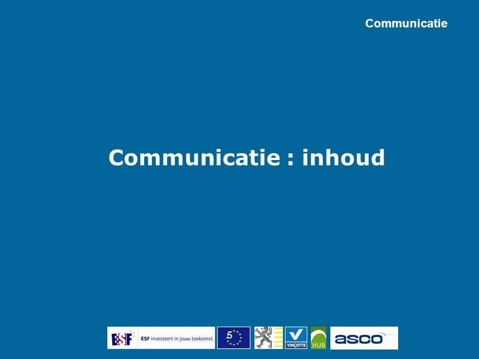 5 Communicatie Communicatie : inhoud