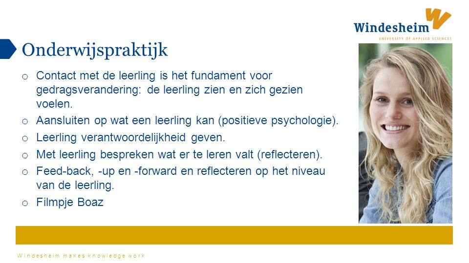 Windesheim makes knowledge work o Contact met de leerling is het fundament voor gedragsverandering: de leerling zien en zich gezien voelen.