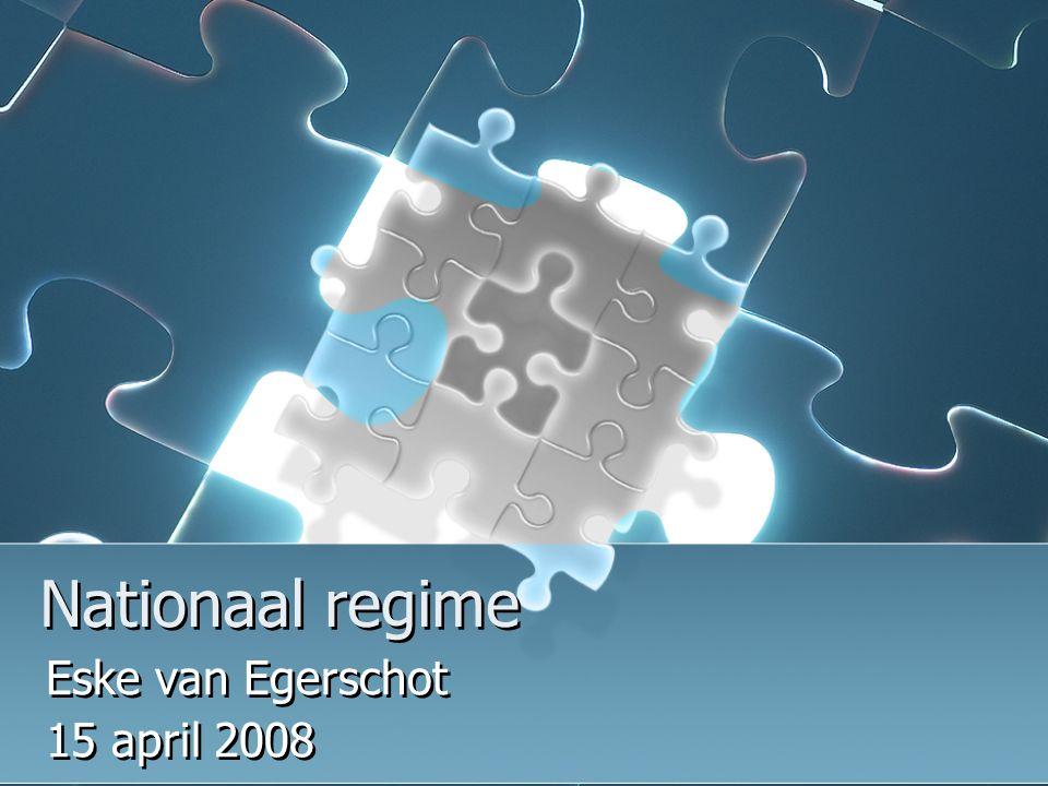 Nationaal regime Eske van Egerschot 15 april 2008 Eske van Egerschot 15 april 2008
