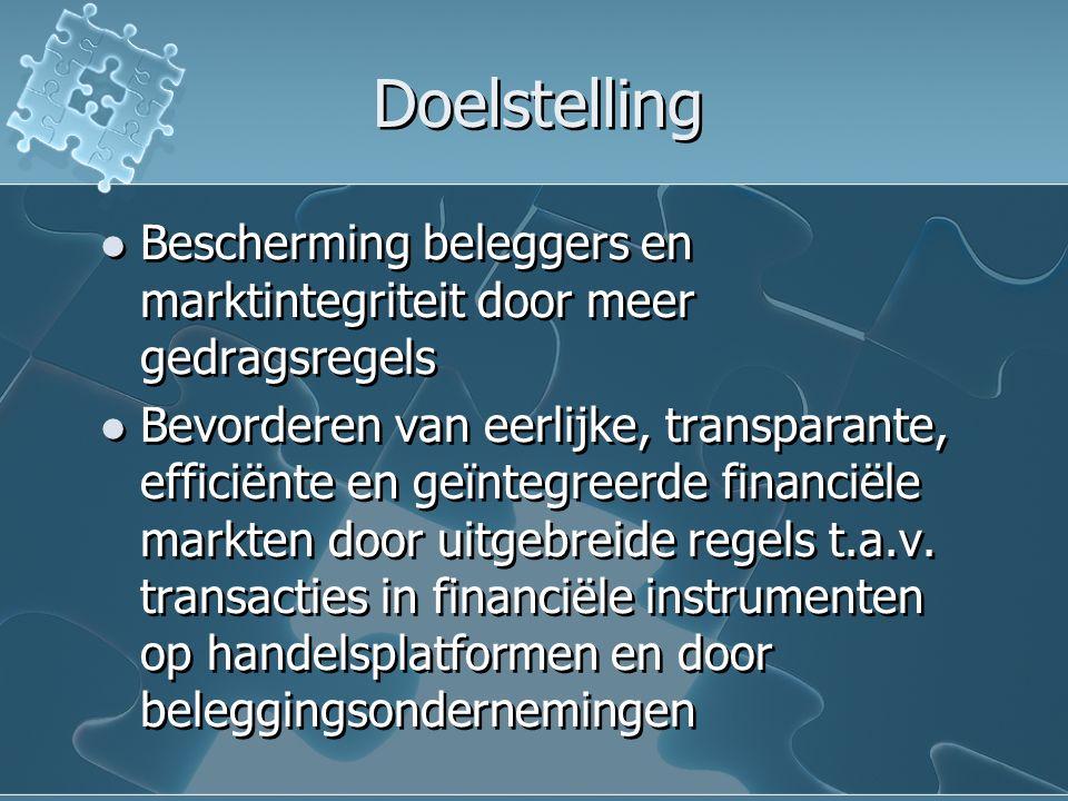 Doelstelling Bescherming beleggers en marktintegriteit door meer gedragsregels Bevorderen van eerlijke, transparante, efficiënte en geïntegreerde financiële markten door uitgebreide regels t.a.v.
