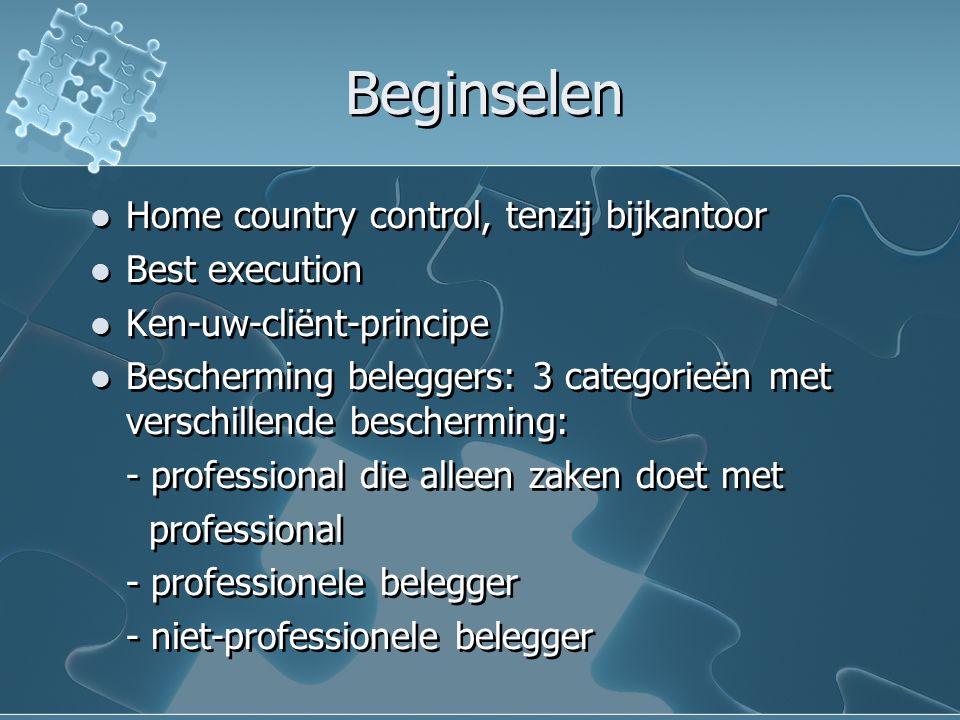 Beginselen Home country control, tenzij bijkantoor Best execution Ken-uw-cliënt-principe Bescherming beleggers: 3 categorieën met verschillende besche