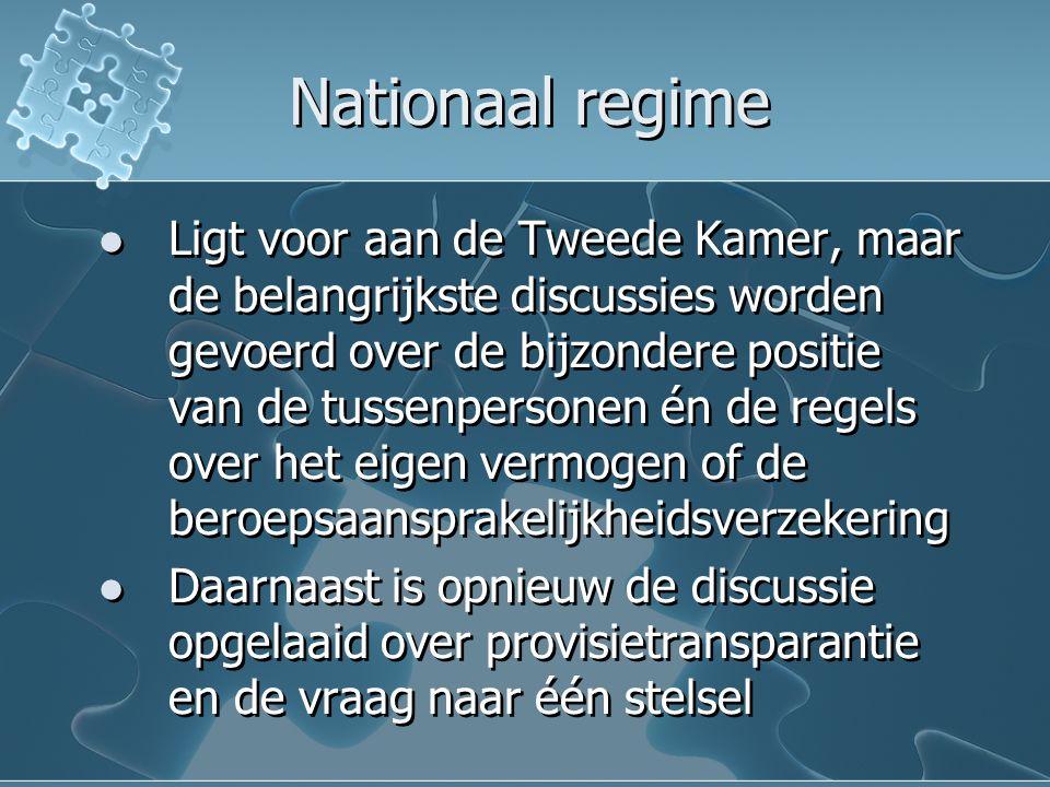 Nationaal regime Ligt voor aan de Tweede Kamer, maar de belangrijkste discussies worden gevoerd over de bijzondere positie van de tussenpersonen én de