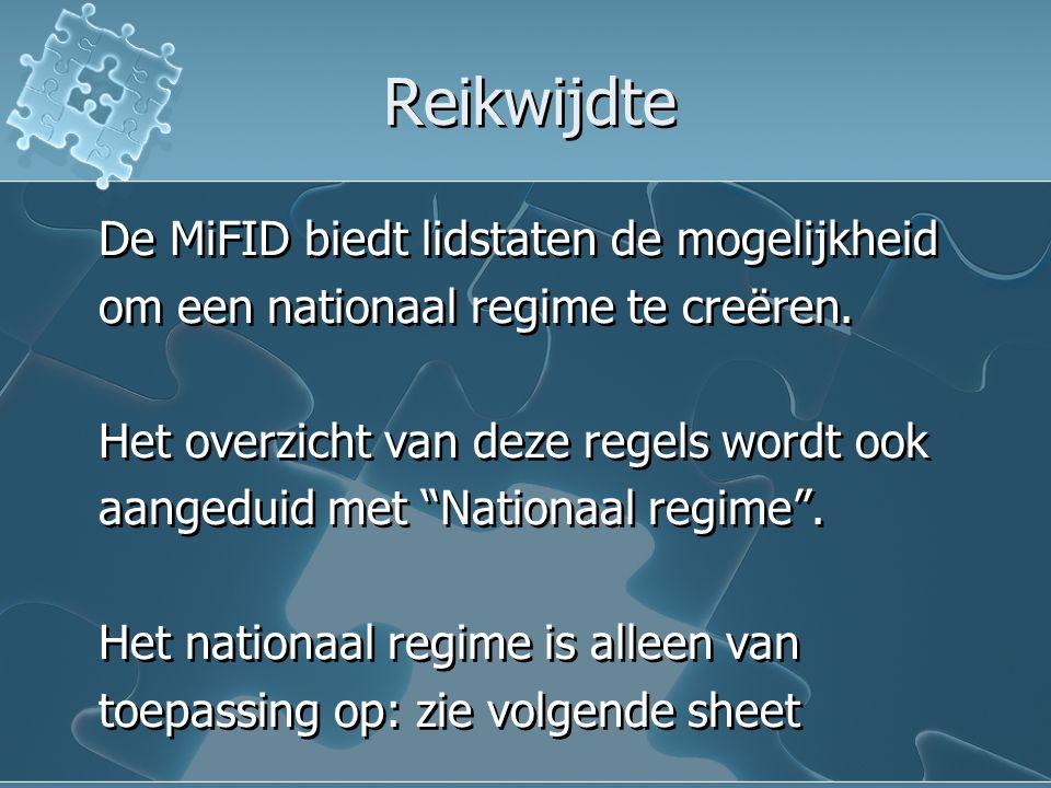 """Reikwijdte De MiFID biedt lidstaten de mogelijkheid om een nationaal regime te creëren. Het overzicht van deze regels wordt ook aangeduid met """"Nationa"""