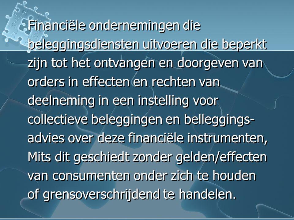 Financiële ondernemingen die beleggingsdiensten uitvoeren die beperkt zijn tot het ontvangen en doorgeven van orders in effecten en rechten van deelne