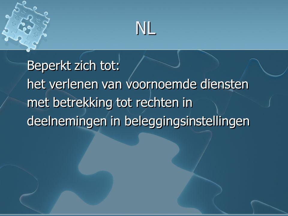 NL Beperkt zich tot: het verlenen van voornoemde diensten met betrekking tot rechten in deelnemingen in beleggingsinstellingen Beperkt zich tot: het v