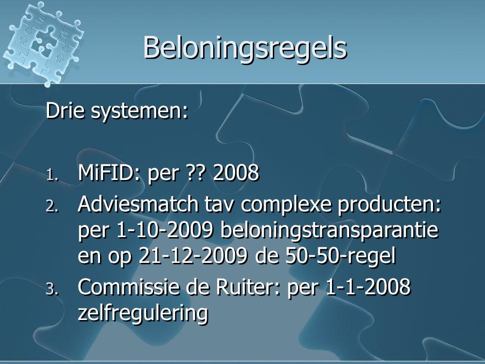 Beloningsregels Drie systemen: 1. MiFID: per ?? 2008 2. Adviesmatch tav complexe producten: per 1-10-2009 beloningstransparantie en op 21-12-2009 de 5