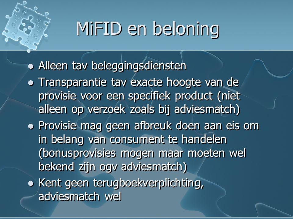 MiFID en beloning Alleen tav beleggingsdiensten Transparantie tav exacte hoogte van de provisie voor een specifiek product (niet alleen op verzoek zoa
