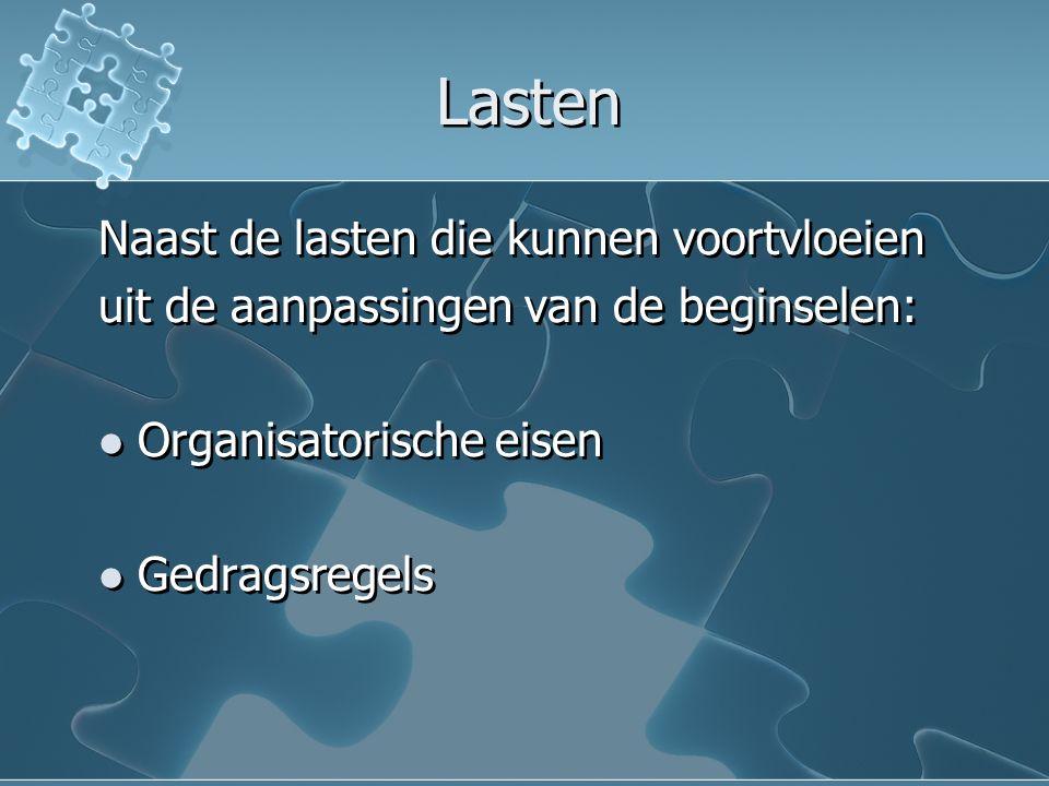 Lasten Naast de lasten die kunnen voortvloeien uit de aanpassingen van de beginselen: Organisatorische eisen Gedragsregels Naast de lasten die kunnen voortvloeien uit de aanpassingen van de beginselen: Organisatorische eisen Gedragsregels
