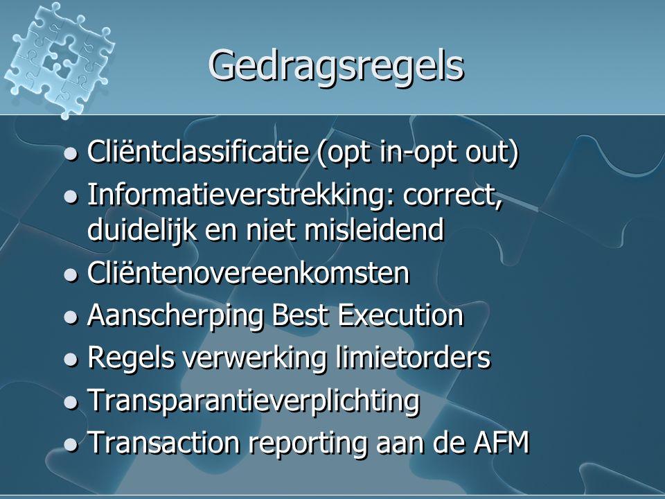 Gedragsregels Cliëntclassificatie (opt in-opt out) Informatieverstrekking: correct, duidelijk en niet misleidend Cliëntenovereenkomsten Aanscherping B