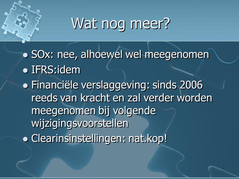 Wat nog meer? SOx: nee, alhoewel wel meegenomen IFRS:idem Financiële verslaggeving: sinds 2006 reeds van kracht en zal verder worden meegenomen bij vo