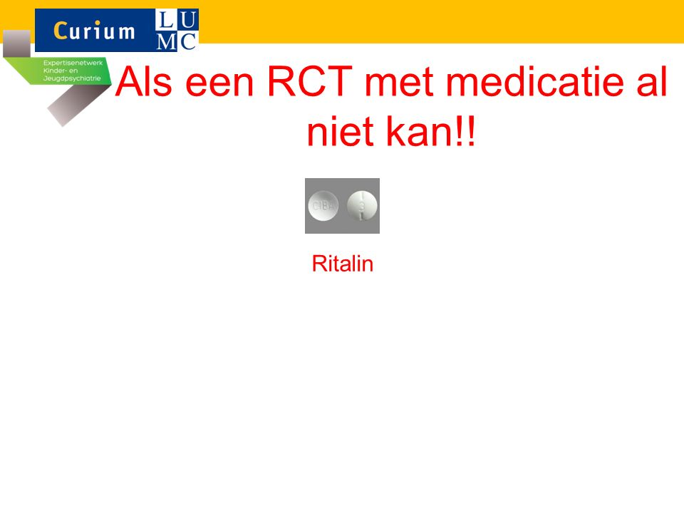 Als een RCT met medicatie al niet kan!! Selection Randomization Ritalin Placebo