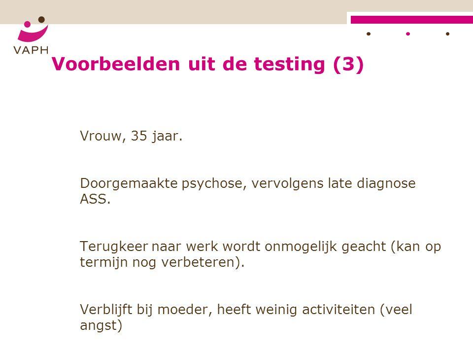 Voorbeelden uit de testing (3) Vrouw, 35 jaar. Doorgemaakte psychose, vervolgens late diagnose ASS.