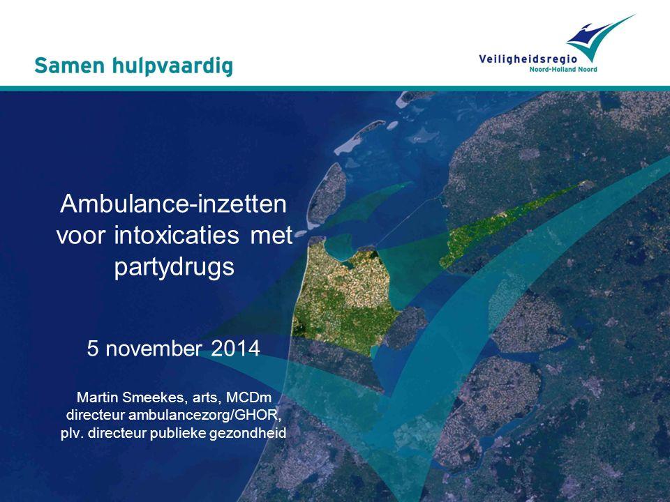 Ambulance-inzetten voor intoxicaties met partydrugs 5 november 2014 Martin Smeekes, arts, MCDm directeur ambulancezorg/GHOR, plv.