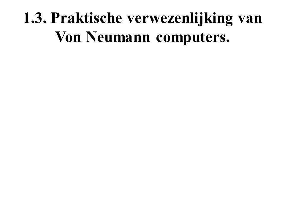 1.3. Praktische verwezenlijking van Von Neumann computers.