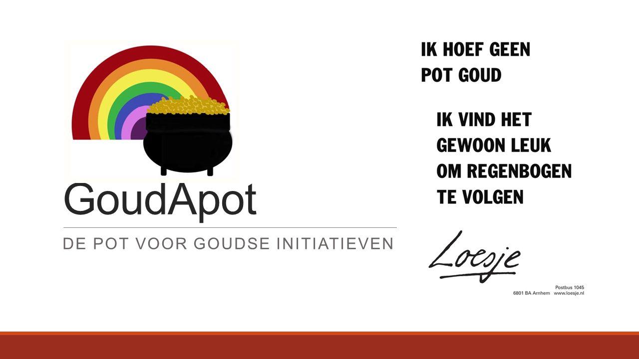 Doel Het ondersteunen van Goudse initiatieven.Groot en klein, iedereen is welkom.