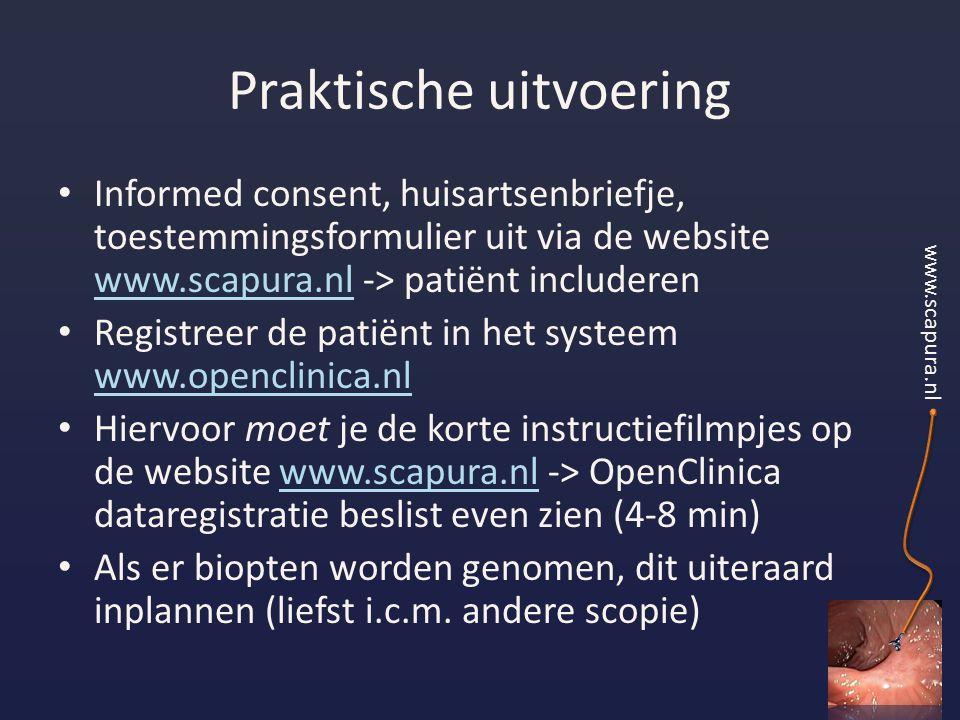 Praktische uitvoering Informed consent, huisartsenbriefje, toestemmingsformulier uit via de website www.scapura.nl -> patiënt includeren www.scapura.nl Registreer de patiënt in het systeem www.openclinica.nl www.openclinica.nl Hiervoor moet je de korte instructiefilmpjes op de website www.scapura.nl -> OpenClinica dataregistratie beslist even zien (4-8 min)www.scapura.nl Als er biopten worden genomen, dit uiteraard inplannen (liefst i.c.m.