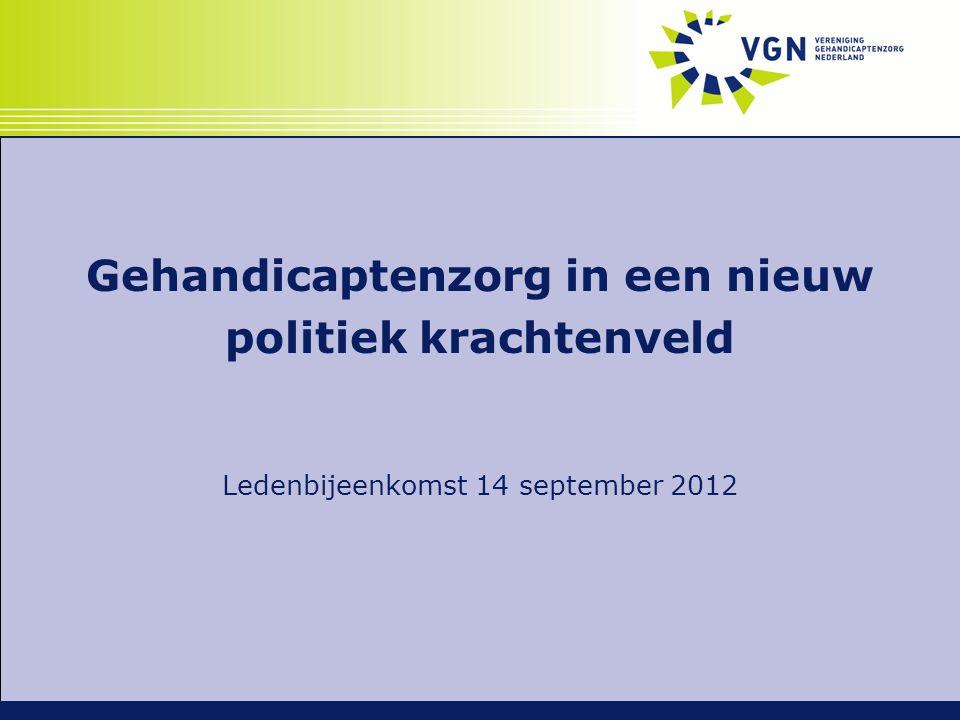 Gehandicaptenzorg in een nieuw politiek krachtenveld Ledenbijeenkomst 14 september 2012
