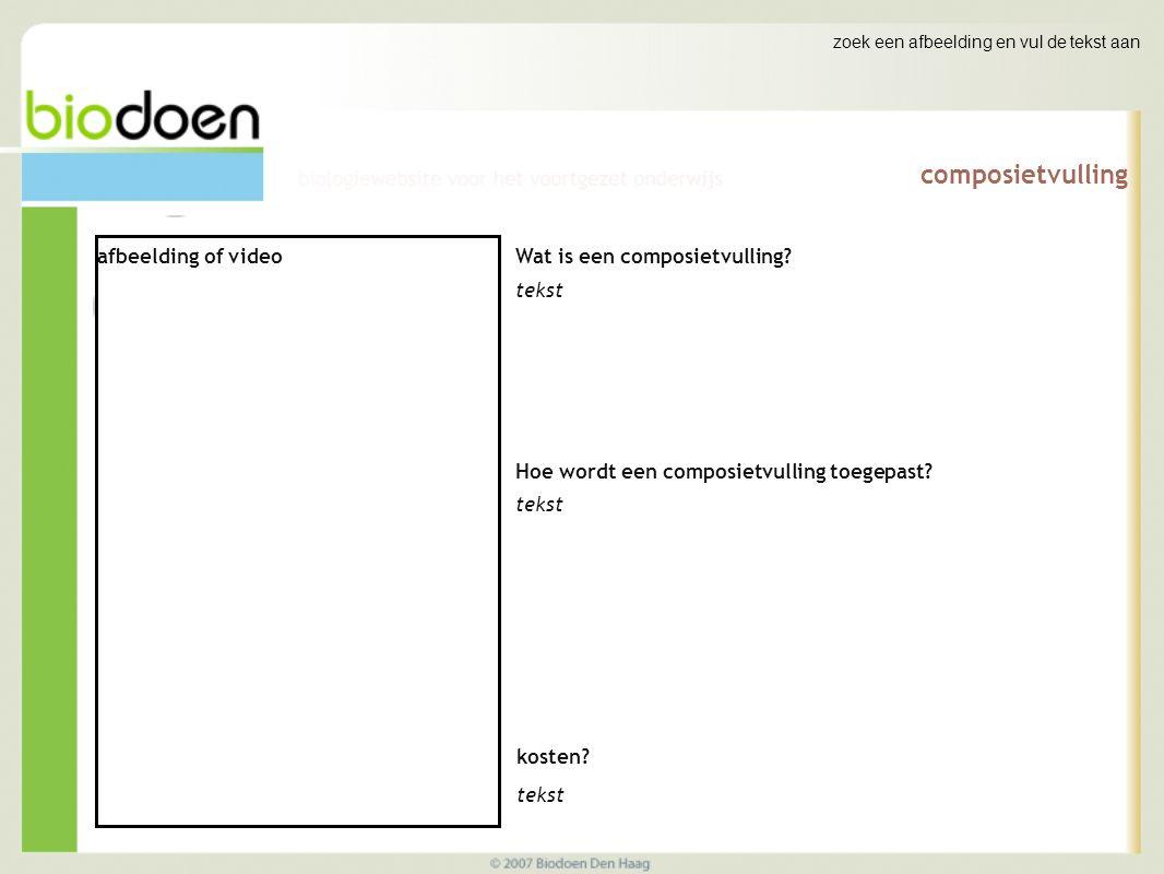zoek een afbeelding en vul de tekst aan composietvulling afbeelding of video Wat is een composietvulling? tekst Hoe wordt een composietvulling toegepa
