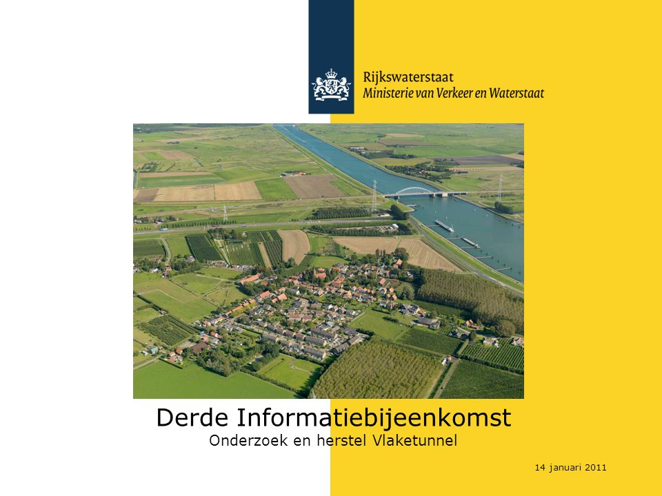 Derde Informatiebijeenkomst Onderzoek en herstel Vlaketunnel 14 januari 2011