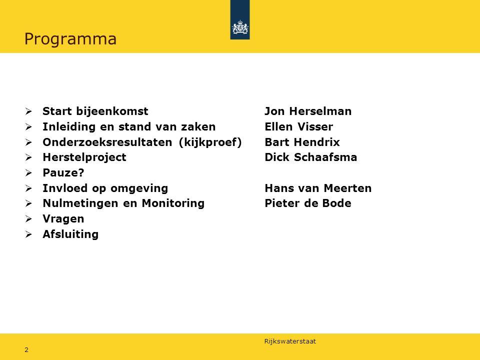 Rijkswaterstaat 2 Programma  Start bijeenkomst Jon Herselman  Inleiding en stand van zakenEllen Visser  Onderzoeksresultaten (kijkproef) Bart Hendrix  Herstelproject Dick Schaafsma  Pauze.