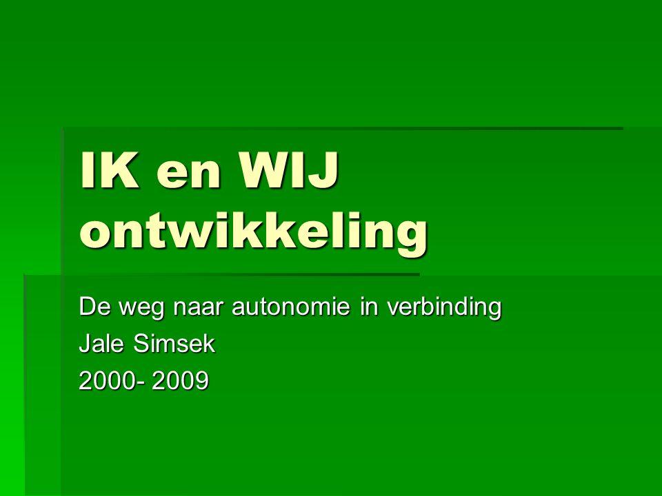 IK en WIJ ontwikkeling De weg naar autonomie in verbinding Jale Simsek 2000- 2009