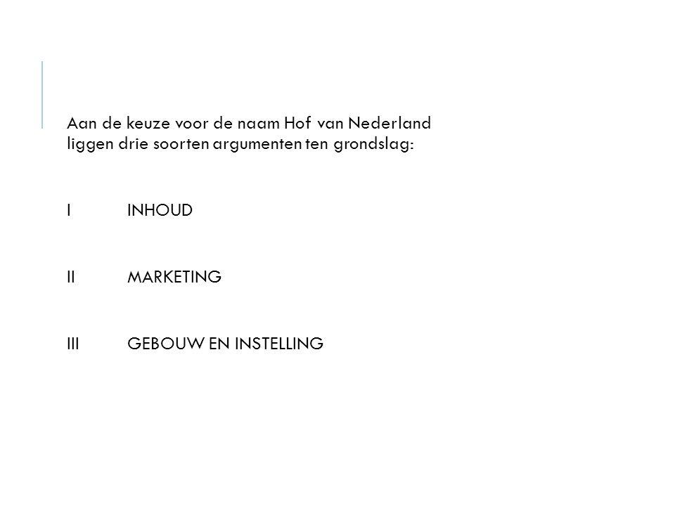 Aan de keuze voor de naam Hof van Nederland liggen drie soorten argumenten ten grondslag: IINHOUD IIMARKETING IIIGEBOUW EN INSTELLING
