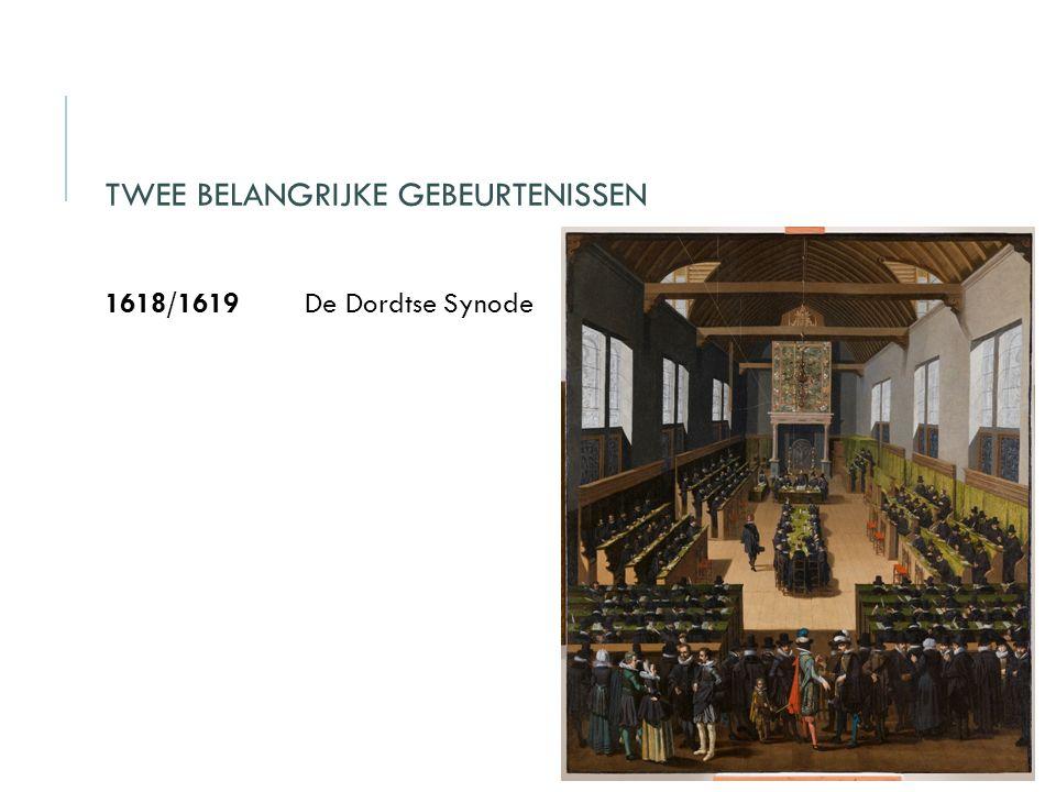 TWEE BELANGRIJKE GEBEURTENISSEN 1618/1619 De Dordtse Synode