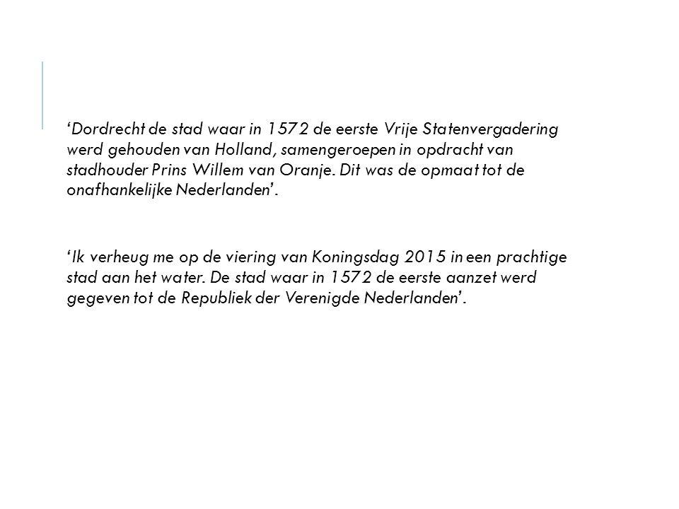 'Dordrecht de stad waar in 1572 de eerste Vrije Statenvergadering werd gehouden van Holland, samengeroepen in opdracht van stadhouder Prins Willem van Oranje.