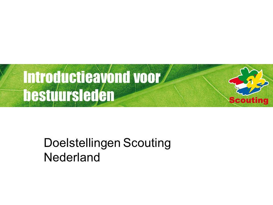 Introductieavond voor bestuursleden Doelstellingen Scouting Nederland