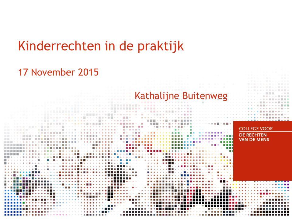 Kinderrechten in de praktijk 17 November 2015 Kathalijne Buitenweg