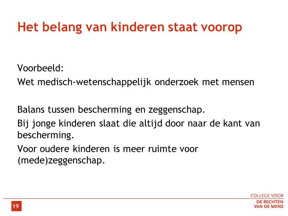 Het belang van kinderen staat voorop Voorbeeld: Wet medisch-wetenschappelijk onderzoek met mensen Balans tussen bescherming en zeggenschap. Bij jonge