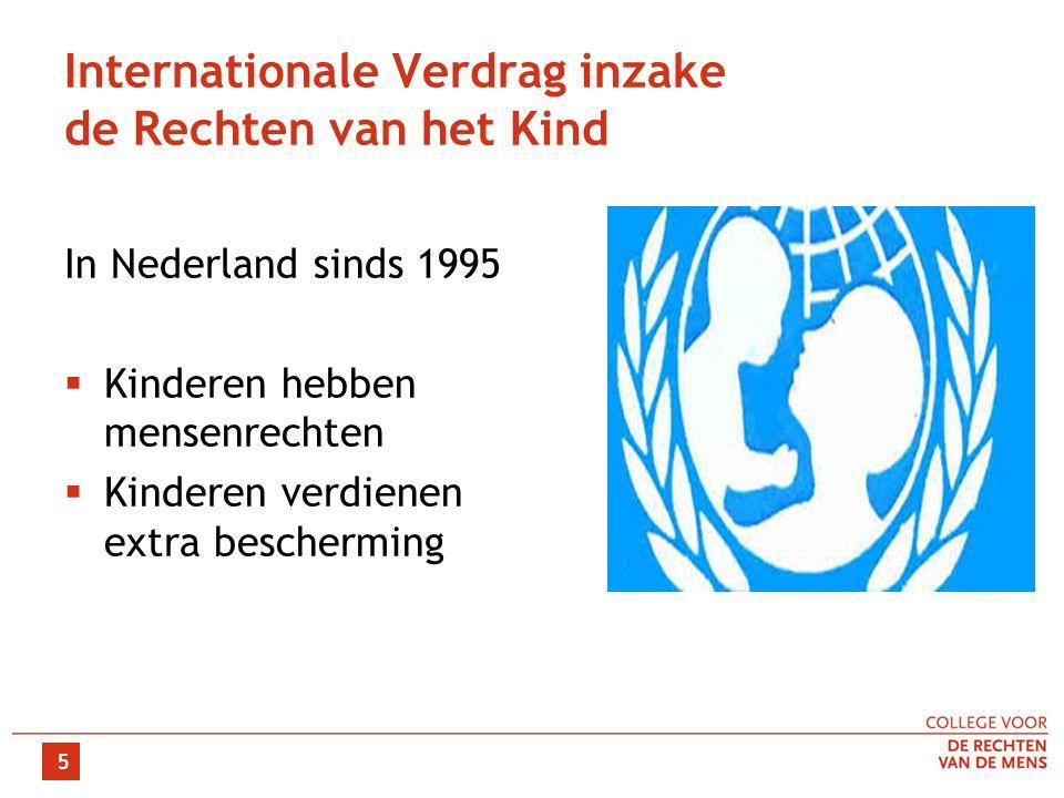 Internationale Verdrag inzake de Rechten van het Kind In Nederland sinds 1995  Kinderen hebben mensenrechten  Kinderen verdienen extra bescherming 5