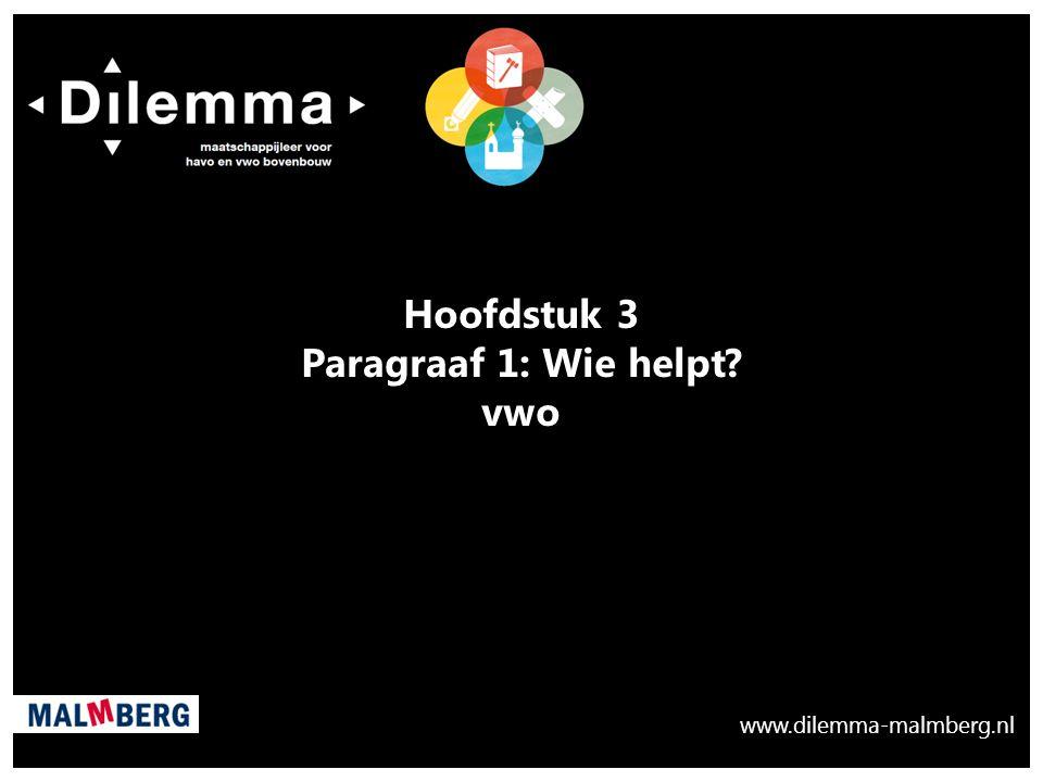 www.dilemma-malmberg.nl. Hoofdstuk 3 Paragraaf 1: Wie helpt? vwo