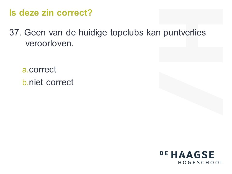 Is deze zin correct? 37. Geen van de huidige topclubs kan puntverlies veroorloven. a. correct b. niet correct