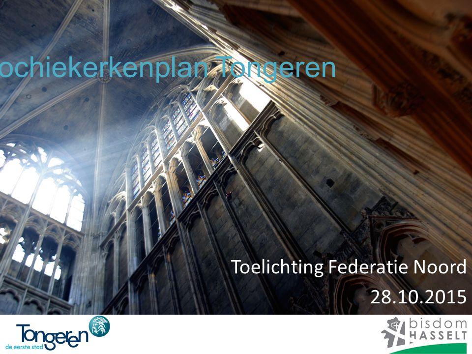 Parochiekerkenplan Tongeren Toelichting Federatie Noord 28.10.2015