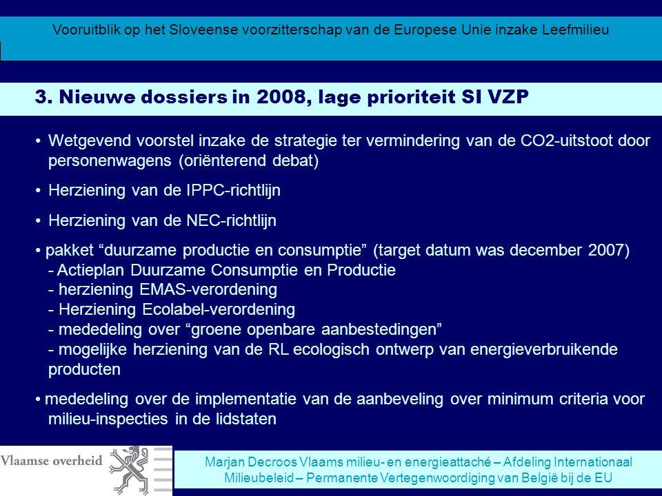 Vooruitblik op het Sloveense voorzitterschap van de Europese Unie inzake Leefmilieu Marjan Decroos Vlaams milieu- en energieattaché – Afdeling Internationaal Milieubeleid – Permanente Vertegenwoordiging van België bij de EU 3.