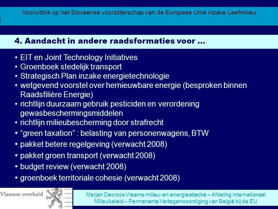 Vooruitblik op het Sloveense voorzitterschap van de Europese Unie inzake Leefmilieu Marjan Decroos Vlaams milieu- en energieattaché – Afdeling Internationaal Milieubeleid – Permanente Vertegenwoordiging van België bij de EU 4.