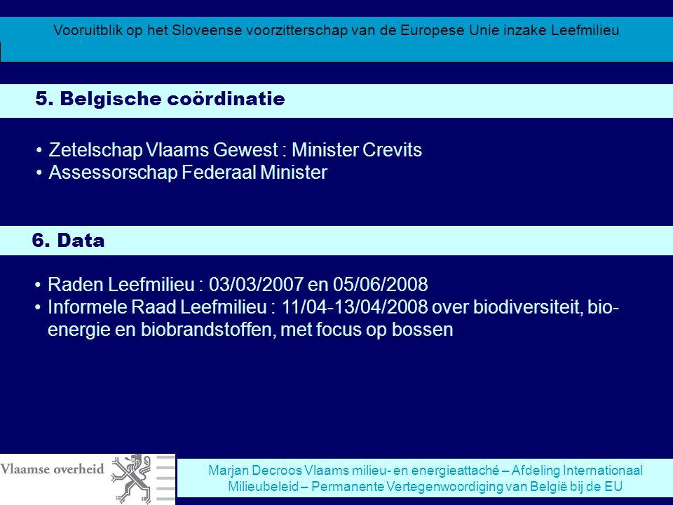 Vooruitblik op het Sloveense voorzitterschap van de Europese Unie inzake Leefmilieu Marjan Decroos Vlaams milieu- en energieattaché – Afdeling Internationaal Milieubeleid – Permanente Vertegenwoordiging van België bij de EU 8.