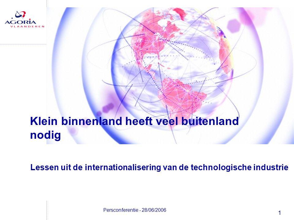 1 Persconferentie - 28/06/2006 Lessen uit de internationalisering van de technologische industrie Klein binnenland heeft veel buitenland nodig