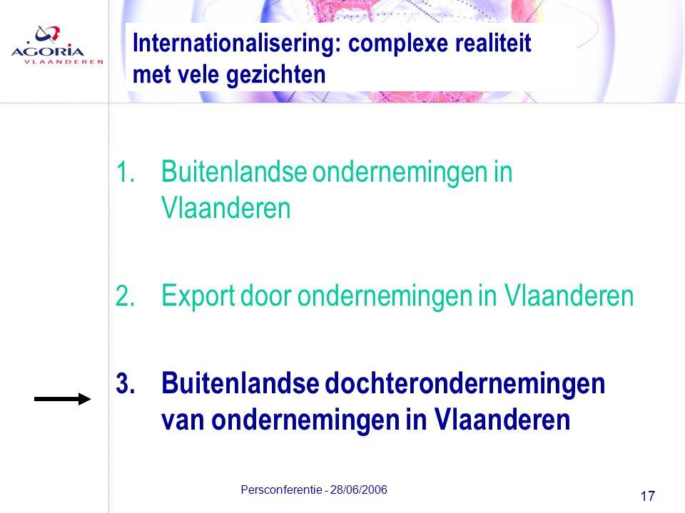 17 Persconferentie - 28/06/2006 Internationalisering: complexe realiteit met vele gezichten 1.