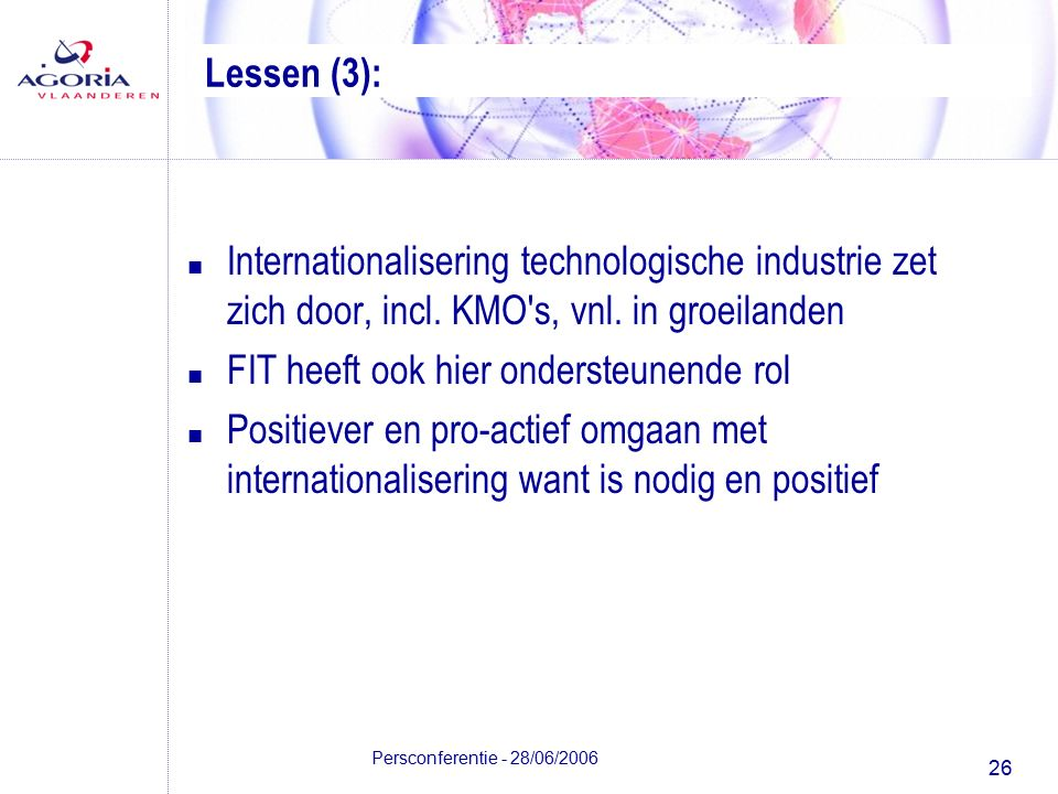 26 Persconferentie - 28/06/2006 Lessen (3): n Internationalisering technologische industrie zet zich door, incl.