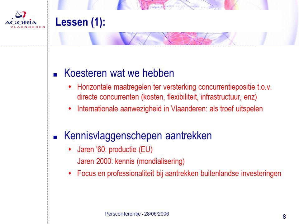 8 Persconferentie - 28/06/2006 Lessen (1): n Koesteren wat we hebben sHorizontale maatregelen ter versterking concurrentiepositie t.o.v.