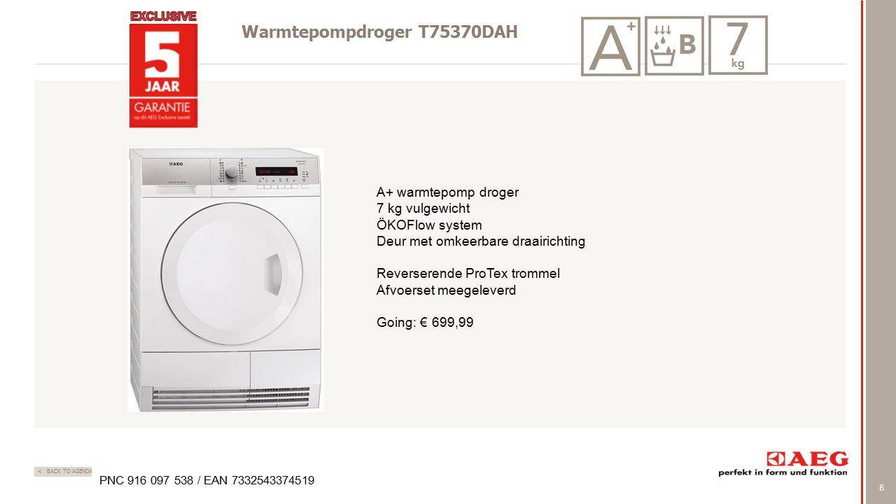 8 < BACK TO AGENDA Warmtepompdroger T75370DAH PNC 916 097 538 / EAN 7332543374519 A+ warmtepomp droger 7 kg vulgewicht ÖKOFlow system Deur met omkeerb