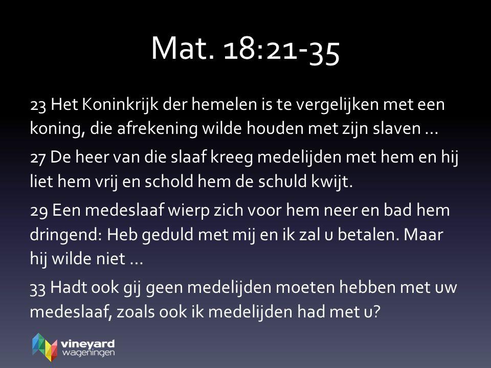 Mat. 18:21-35 23 Het Koninkrijk der hemelen is te vergelijken met een koning, die afrekening wilde houden met zijn slaven … 27 De heer van die slaaf k