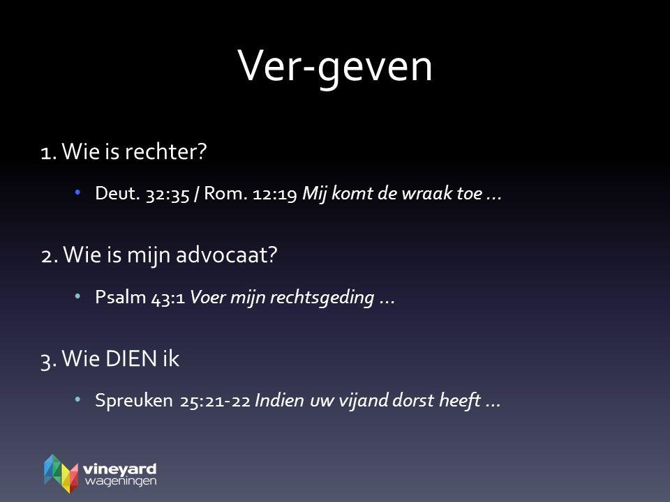 1. Wie is rechter. Deut. 32:35 / Rom. 12:19 Mij komt de wraak toe...